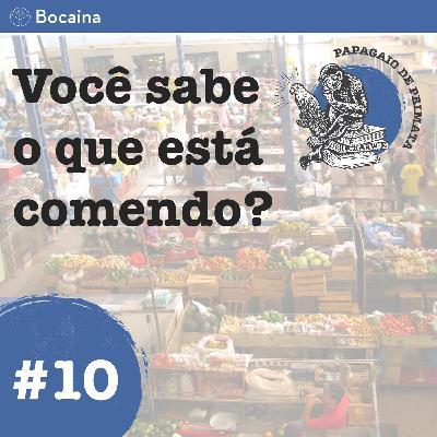 #10 - Você sabe o que está comendo?