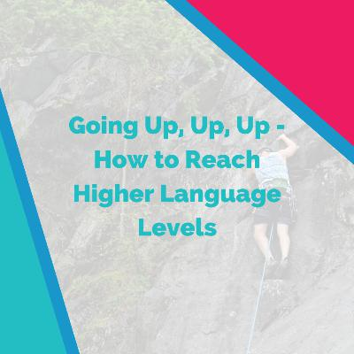 Going Up, Up, Up - How to Reach Higher Language Levels