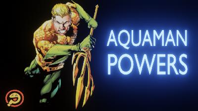 Episode 122: What if you had Aquaman's powers?