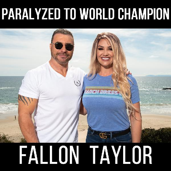 From Paralyzed to World Champion with Fallon Taylor!