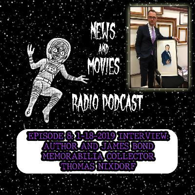 EPISODE 8: 1-18-2019 INTERVIEW: AUTHOR AND JAMES BOND MEMORABILIA COLLECTOR THOMAS NIXDORF -NEWSANDMOVIESRADIO.COM