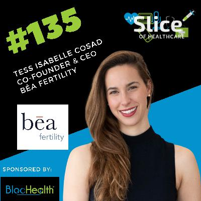 #135 - Tess Isabelle Cosad, Co-Founder & CEO at Béa Fertility