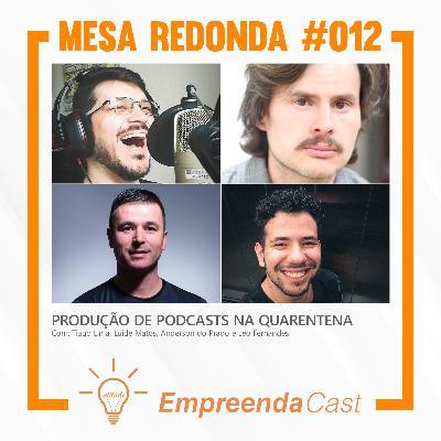 Produção de podcasts na quarentena   Mesa Redonda do Empreendacast   T01E12