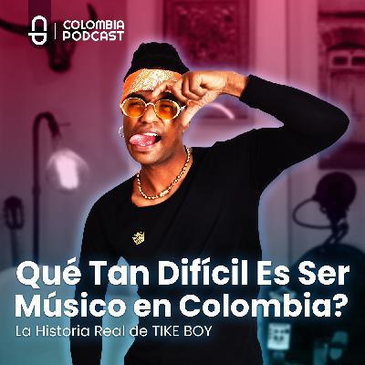 TIKE BOY - Qué Tan Difícil Es Ser Músico en Colombia? Episodio 47 EN ESPAÑOL
