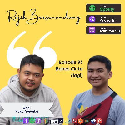 Episode 93 - Bahas Cinta (lagi) ft. Raka Gunaika
