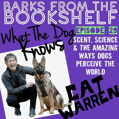#29 Cat Warren - What The Dog Knows: Scent, Science And The Amazing Way Dogs Perceive The World
