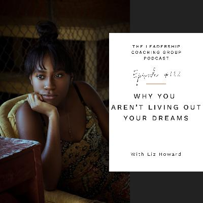 Why You Aren't Living Out Your Dreams with Liz Howard