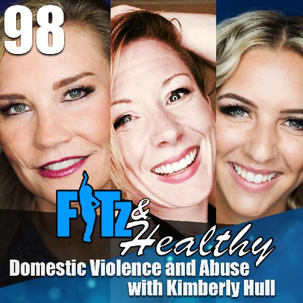 Domestic Violence and Abuse with Kimberly Hull - Podcast 98 of FITz & Healthy