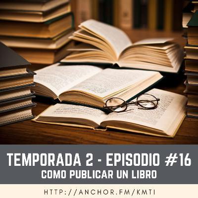 T2 - Episodio #16 - Cómo publicar un libro