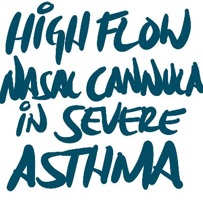 High-Flow Nasal Cannula (HFNC) in Severe Asthma Exacerbations (Journal Club-ish)
