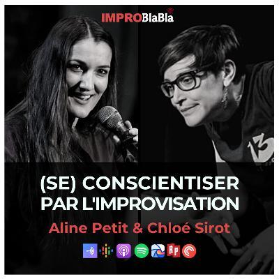 (Se) Conscientiser par l'impro - Aline Petit & Chloé Sirot (Impro Studio, Impromises, etc. - France)