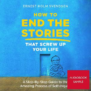 13. How to End the Stories that Screw Up Your Life [Audiobook Sample]