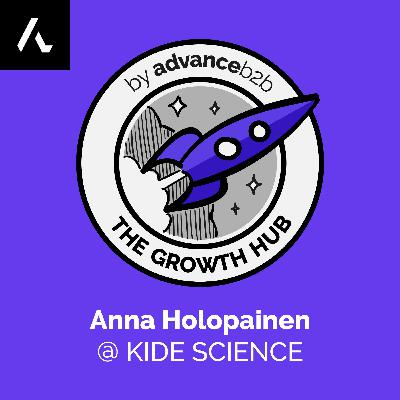 Anna Holopainen - Head of Growth at Kide Science - Why Your Marketing Isn't Getting Results