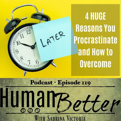4 HUGE Reasons You Procrastinate and How To Overcome