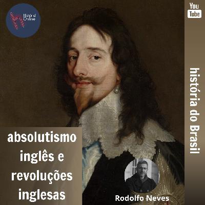 Absolutismo Inglês e Revoluções Inglesas (aulas 19 e 20)