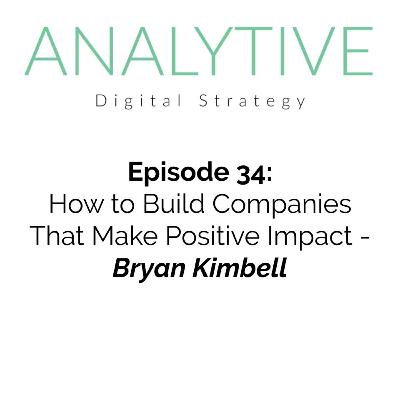 How to Build Companies That Make Positive Impact - Bryan Kimbell