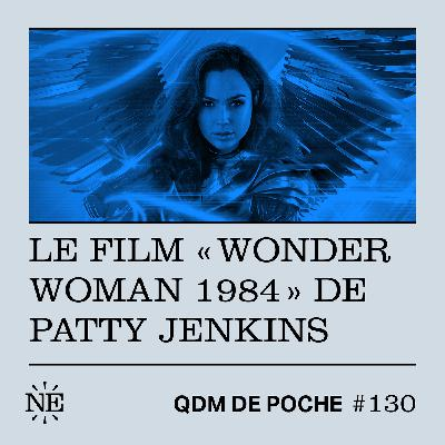 "#130 - QDM de Poche - Le film ""Wonder Woman 1984"" de Patty Jenkins"