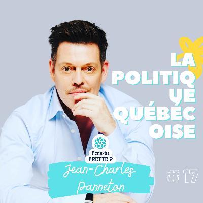 #17 La politique québécoise - Jean-Charles Panneton