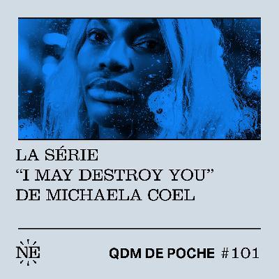 """#101 - QDM de Poche - La série """"I May Destroy You"""" de Michaela Coel"""
