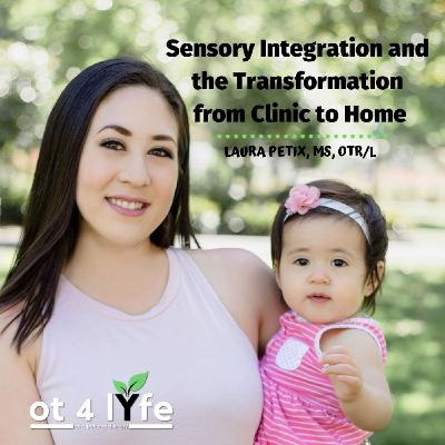 Sensory Integration and the Transformation From Clinic to Home with Laura Petix