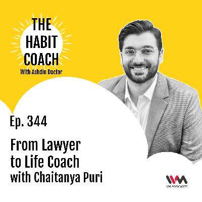 Ep. 344: From Lawyer to Life Coach with Chaitanya Puri