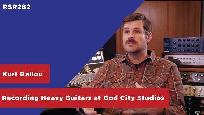 RSR282 - Kurt Ballou - Recording Heavy Guitars at God City Studios in Salem MA