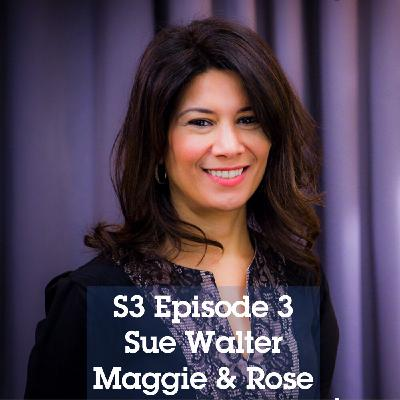 S3 Episode 3: Sue Walter CEO of family members club, Maggie and Rose