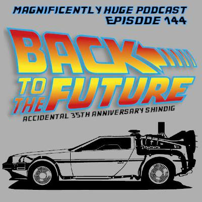 Episode 144 - Back To The Future
