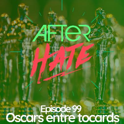 Episode 99 : Oscars Entre Tocards