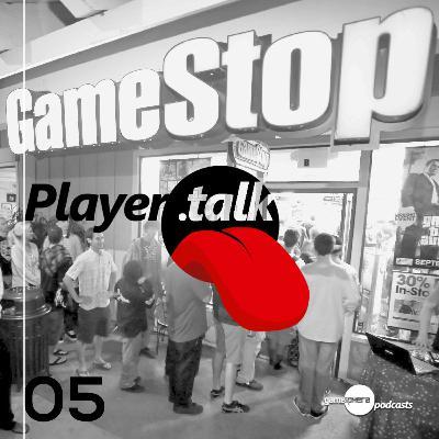 Player.Talk 005 - GameStop