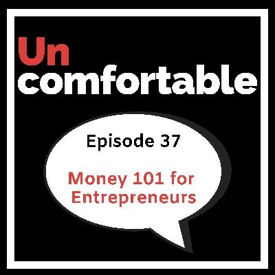 Episode 37 - Money 101 for Entrepreneurs