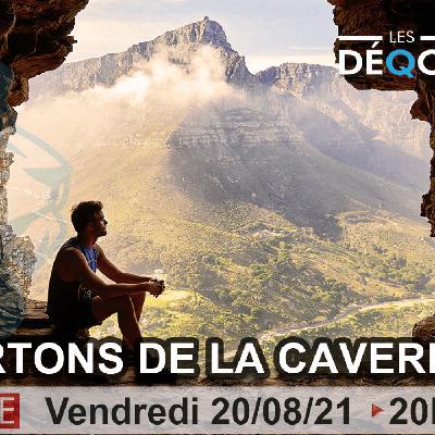 Sortons de la Caverne... - 20/08/21