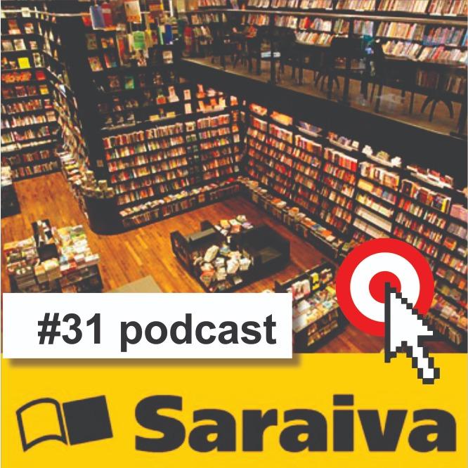 Podcast #31 Impactada pelo novo varejo, Saraiva pede recuperação judicial