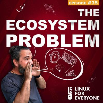 Episode 35: The Ecosystem Problem