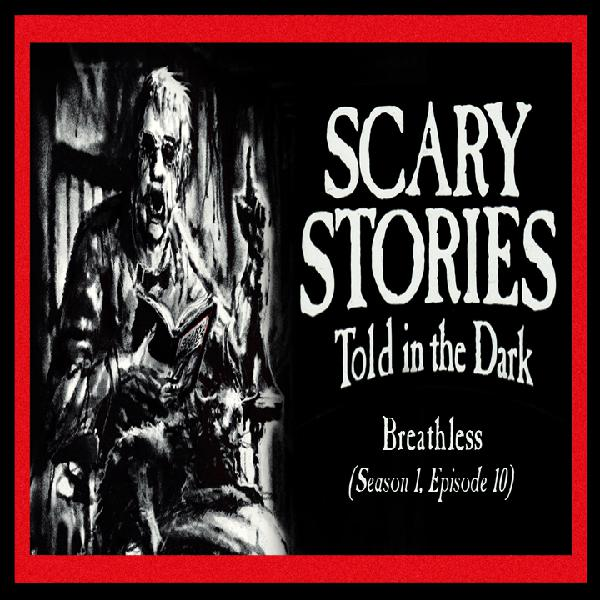 "S1E10 – ""Breathless"" – Scary Stories Told in the Dark"