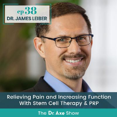 Dr. James Leiber: Relieving Pain and Increasing Function With Stem Cell Therapy & PRP
