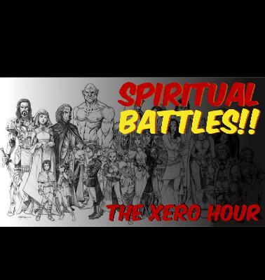 74: Xero Hour Podcast 74 - Spiritual Battles