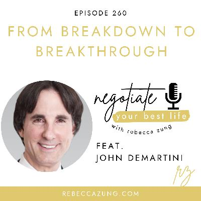 """""""From Breakdown to Breakthrough: Using Life's Crises to Unleash Your Full Potential"""" with Dr. John Demartini on Negotiate Your Best Life with Rebecca Zung #260"""