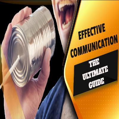 Effective Communications - The Ultimate Guide | Eps. #214