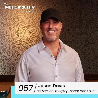 057: Jason Davis on Tips for Emerging Artists/DJs, Is Fear a Red Flag? & Faith