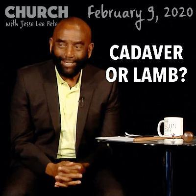 Are You a Cadaver or a Lamb? (Church 2/9/20)