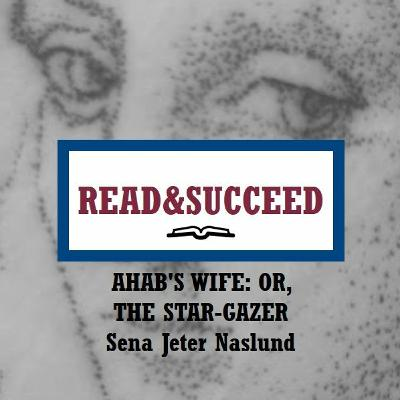 Read&Succeed | Ep 4 Part 2 | Sena Jeter Naslund | Ahab's Wife: Or, The Star-Gazer (1999) | 6-3-20