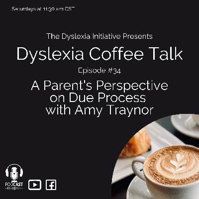 Dyslexia Coffee Talk: A Parent's Perspective on Due Process with Amy Traynor