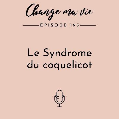 (193) Le Syndrome du coquelicot