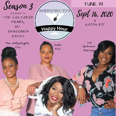 Herspiration Happy Hour Season 3, Episode 14, The Cultured Pearl w/ Sharonda Savoy