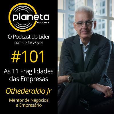 #101 - As 11 Fragilidades das Empresas com Othederaldo Jr - Mentor e Empresário