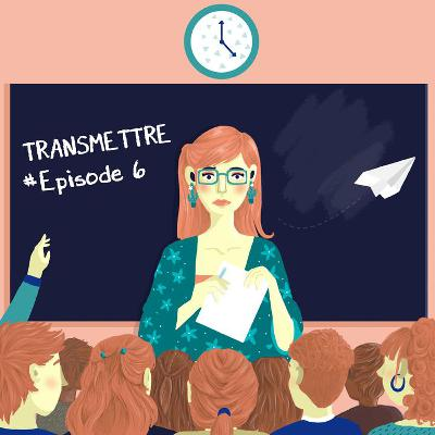 """Transmettre #6 : """"L'Education nationale nous demande de ne pas démissionner"""""""