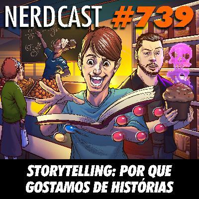 NerdCast 739 - STORYTELLING: Por que gostamos de histórias