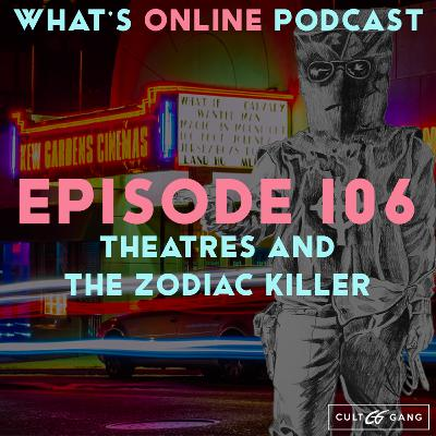Episode 106: Theatres and the Zodiac Killer
