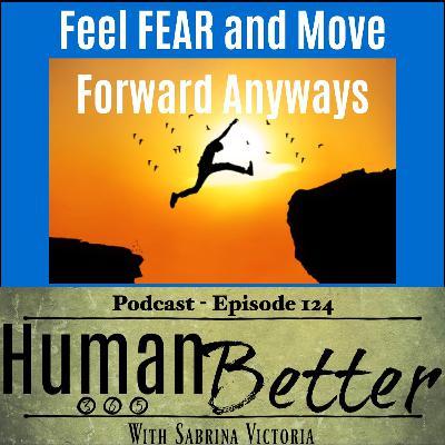 Feel Fear and Move Foward Anyway